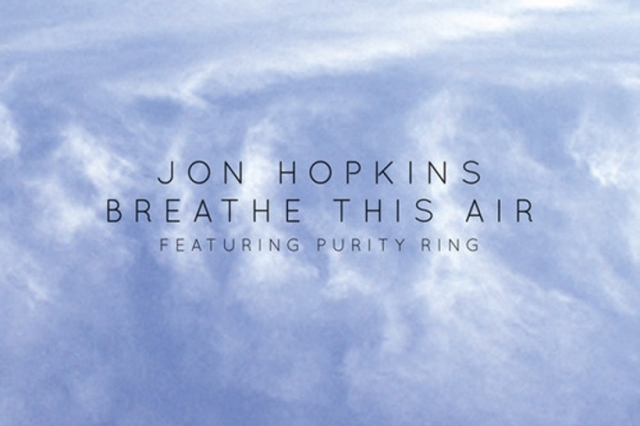 Jon Hopkins single Breathe This Air from - soundcloud.com/jonhopkins